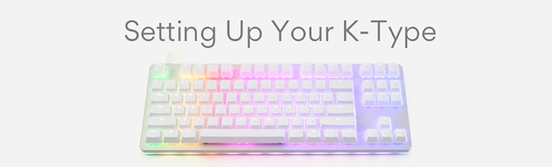 Setting Up Your K-Type